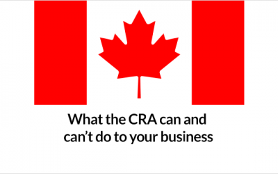 You need to know this: What the CRA can and can't do to your business
